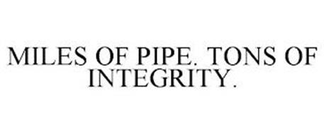 MILES OF PIPE. TONS OF INTEGRITY.