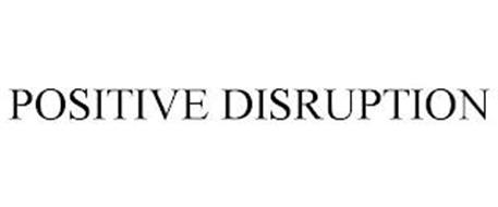 POSITIVE DISRUPTION