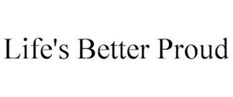 LIFE'S BETTER PROUD