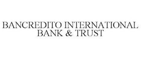 BANCREDITO INTERNATIONAL BANK & TRUST