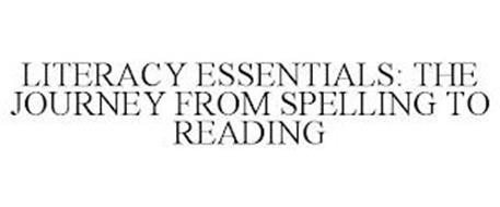 LITERACY ESSENTIALS: THE JOURNEY FROM SPELLING TO READING