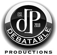 EST. DP 2018 DEBATABLE PRODUCTIONS