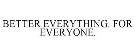 BETTER EVERYTHING. FOR EVERYONE.