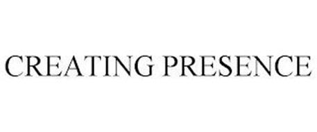 CREATING PRESENCE