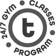 T 24/7 GYM CLASSES  PROGRAM