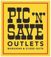 PIC 'N SAVE OUTLETS BARGAINS & CLOSE-OUTS