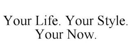 YOUR LIFE. YOUR STYLE. YOUR NOW.