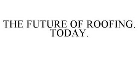THE FUTURE OF ROOFING. TODAY.