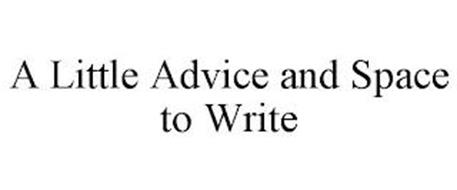 A LITTLE ADVICE AND SPACE TO WRITE