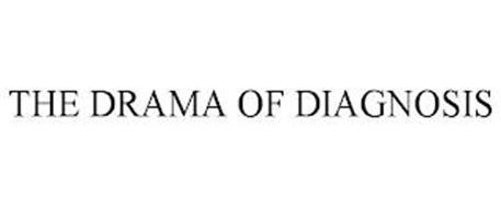 THE DRAMA OF DIAGNOSIS