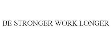 BE STRONGER WORK LONGER