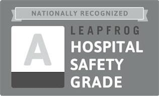 NATIONALLY RECOGNIZED LEAPFROG HOSPITAL SAFETY GRADE A