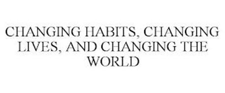 CHANGING HABITS, CHANGING LIVES, AND CHANGING THE WORLD
