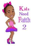 KIDS NEED FAITH 2