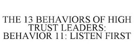 THE 13 BEHAVIORS OF HIGH TRUST LEADERS: BEHAVIOR 11: LISTEN FIRST