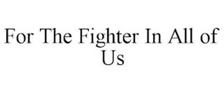 FOR THE FIGHTER IN ALL OF US