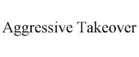 AGGRESSIVE TAKEOVER