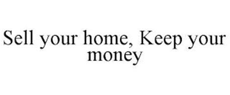 SELL YOUR HOME, KEEP YOUR MONEY
