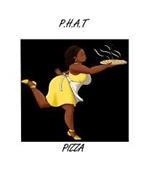 P.H.A.T PIZZA