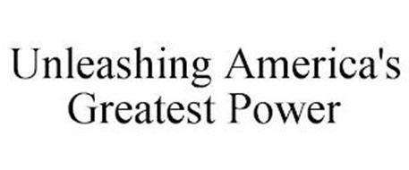 UNLEASHING AMERICA'S GREATEST POWER