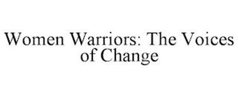 WOMEN WARRIORS: THE VOICES OF CHANGE