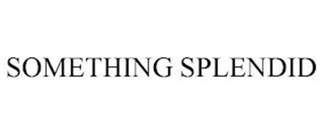 SOMETHING SPLENDID