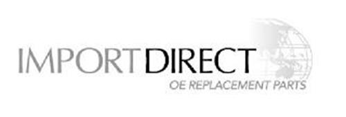 IMPORT DIRECT OE REPLACEMENT PARTS