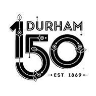 DURHAM 150 EST 1869