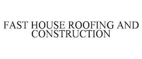 FAST HOUSE ROOFING AND CONSTRUCTION
