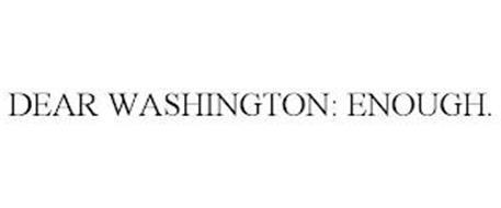 DEAR WASHINGTON: ENOUGH.