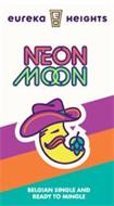 EUREKA EH HEIGHTS NEON MOON BELGIAN SINGLE AND READY TO MINGLE