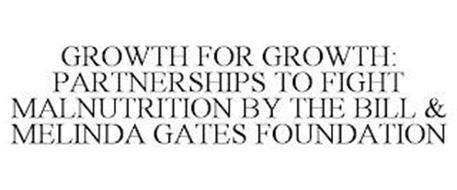 GROWTH FOR GROWTH: PARTNERSHIPS TO FIGHT MALNUTRITION BY THE BILL & MELINDA GATES FOUNDATION