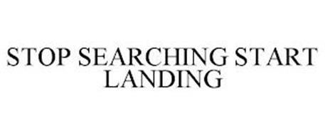 STOP SEARCHING START LANDING