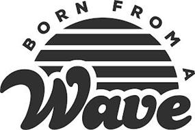 BORN FROM A WAVE