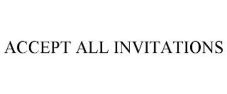 ACCEPT ALL INVITATIONS