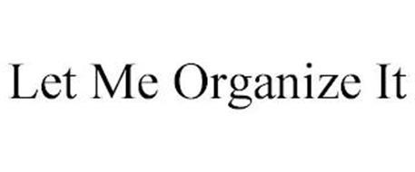 LET ME ORGANIZE IT