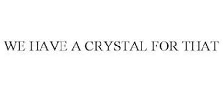 WE HAVE A CRYSTAL FOR THAT