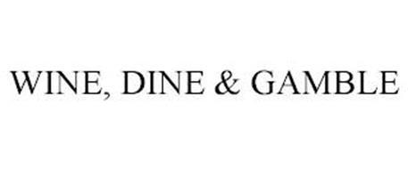 WINE, DINE & GAMBLE