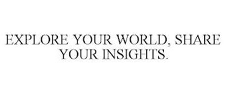 EXPLORE YOUR WORLD, SHARE YOUR INSIGHTS.