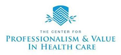 THE CENTER FOR PROFESSIONALISM & VALUE IN HEALTH CARE