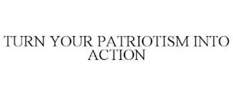 TURN YOUR PATRIOTISM INTO ACTION