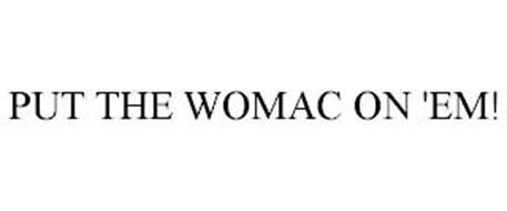 PUT THE WOMAC ON 'EM!