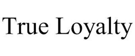 TRUE LOYALTY