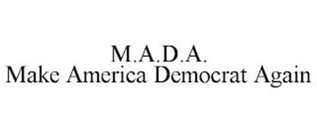 M.A.D.A. MAKE AMERICA DEMOCRAT AGAIN