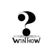 ? WIN HOW