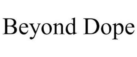 BEYOND DOPE