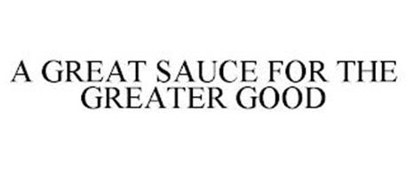 A GREAT SAUCE FOR THE GREATER GOOD