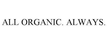 ALL ORGANIC. ALWAYS.
