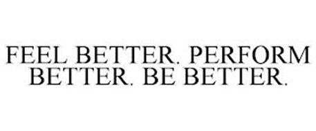 FEEL BETTER. PERFORM BETTER. BE BETTER.