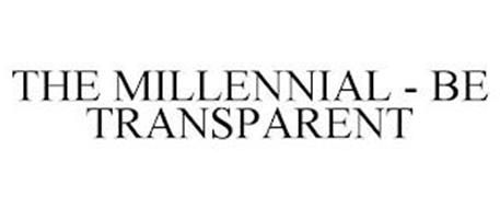 THE MILLENNIAL - BE TRANSPARENT